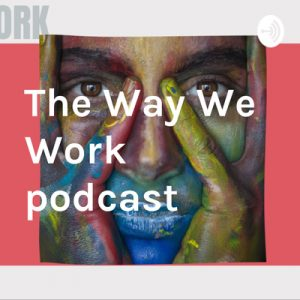 the way we work podcast title page